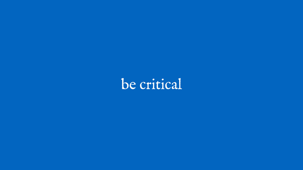 be critical