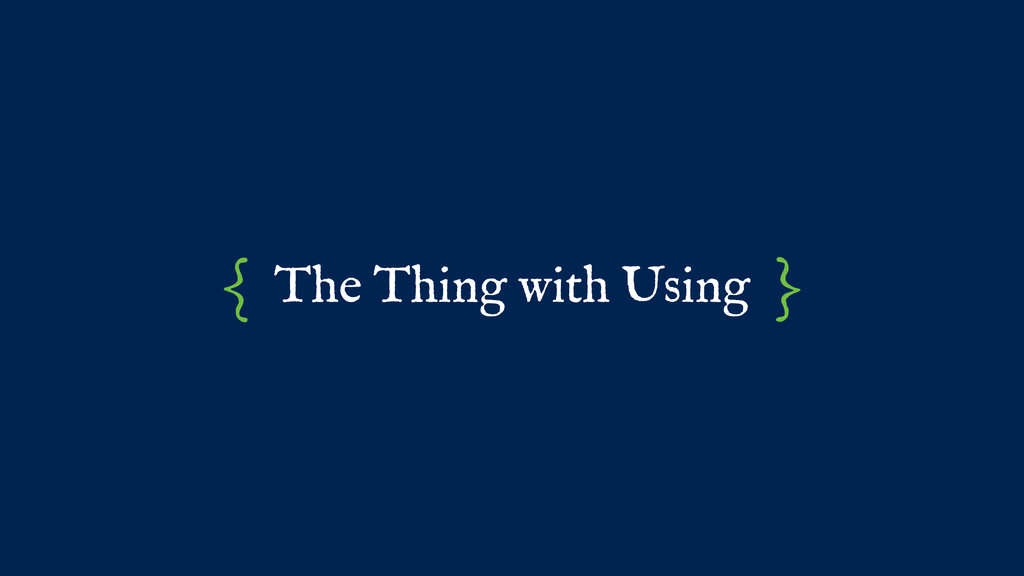 The Thing with Using { }