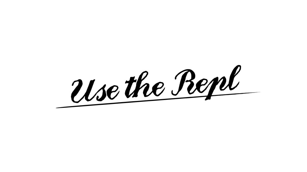 Use the Repl