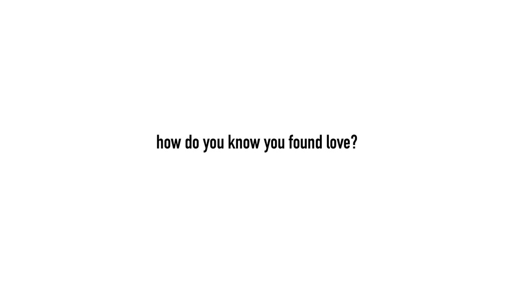 how do you know you found love?