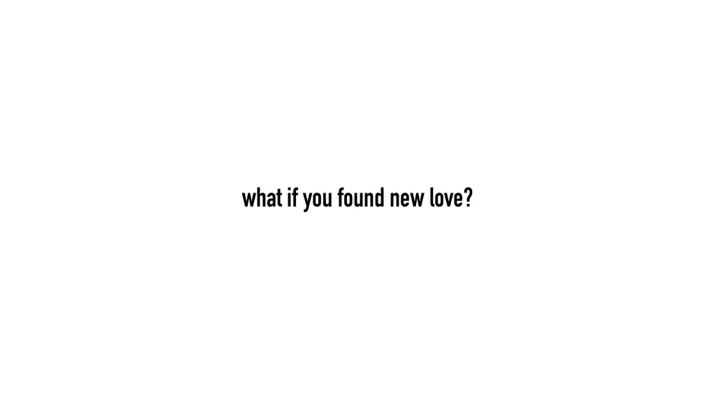 what if you found new love?