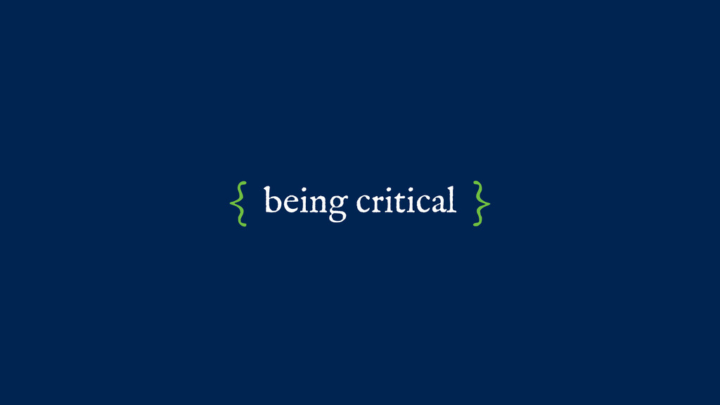 being critical { }