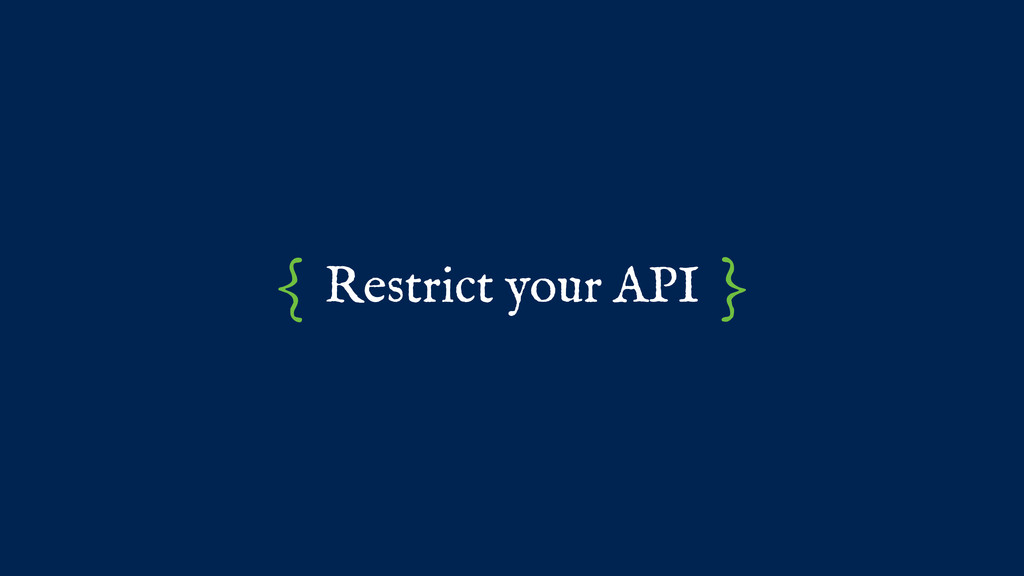 Restrict your API { }
