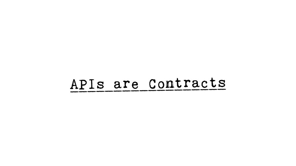APIs are Contracts __________________