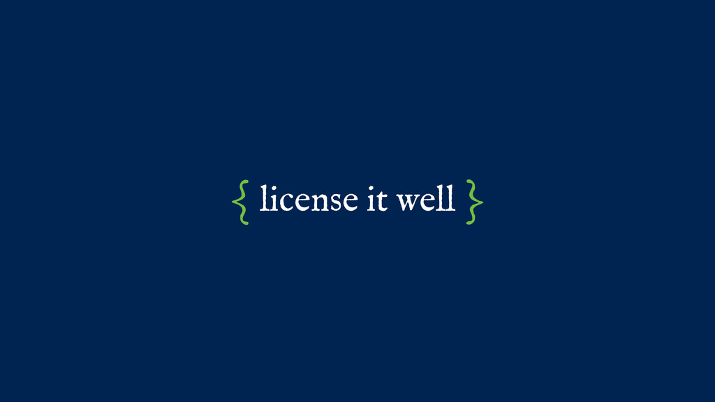 license it well { }