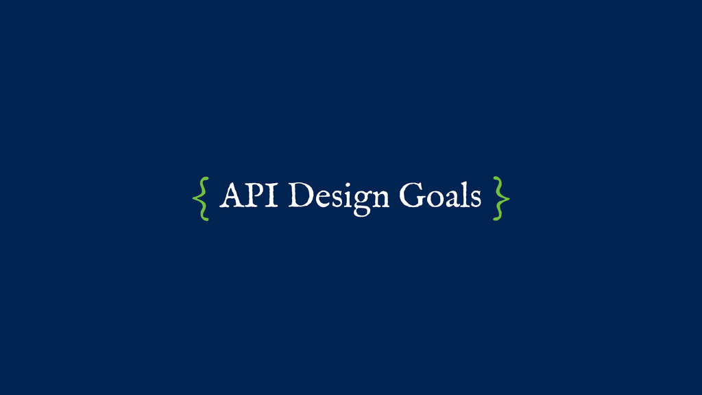 API Design Goals { }