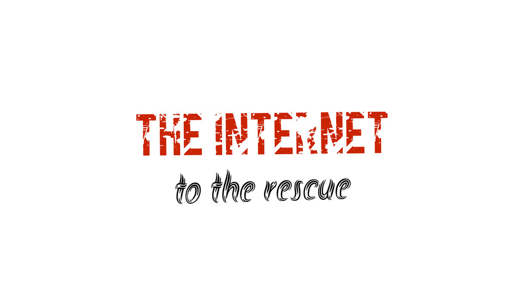 The Internet to the rescue