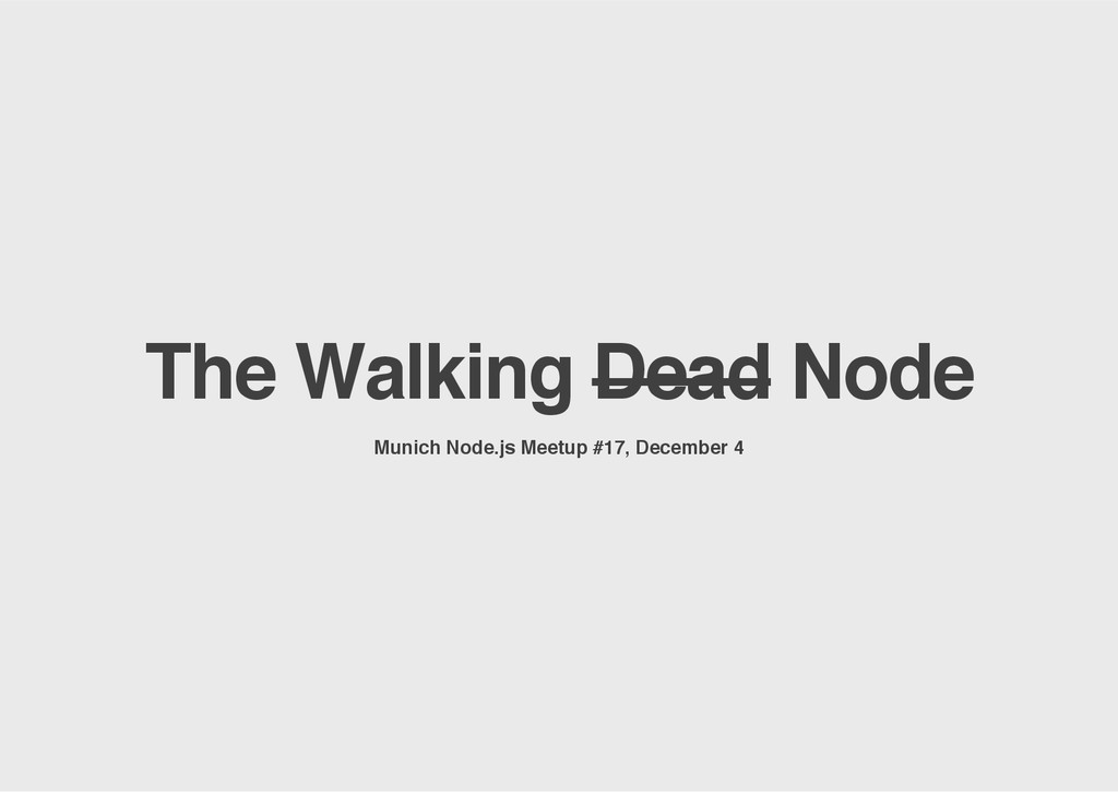 The Walking Dead Node Munich Node.js Meetup #17...