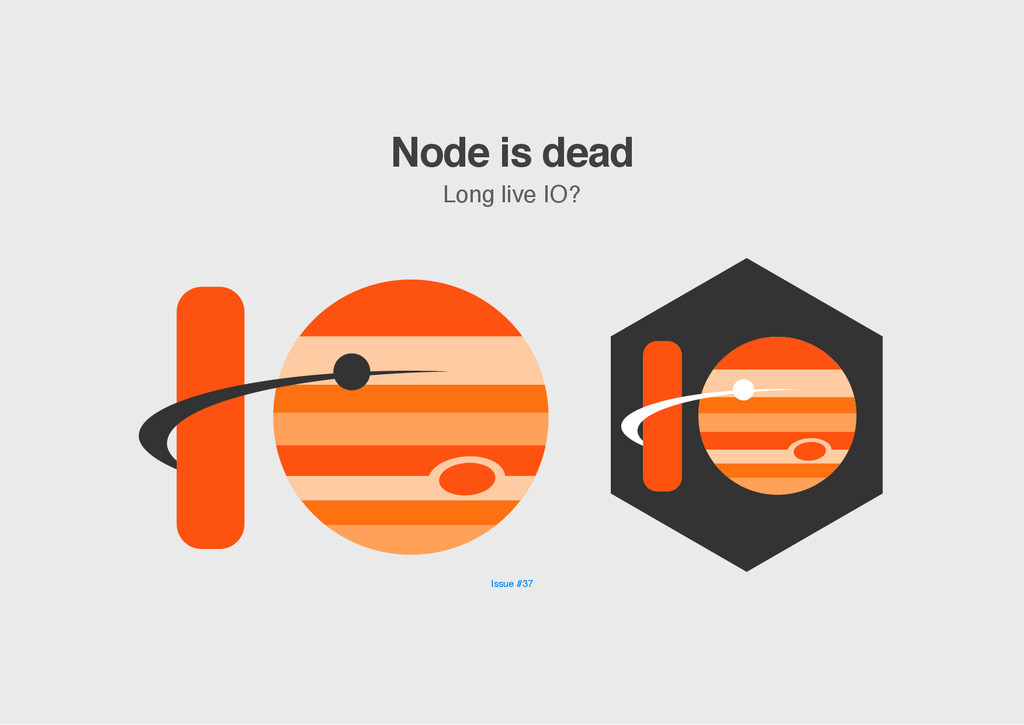 Node is dead Long live IO? Issue #37