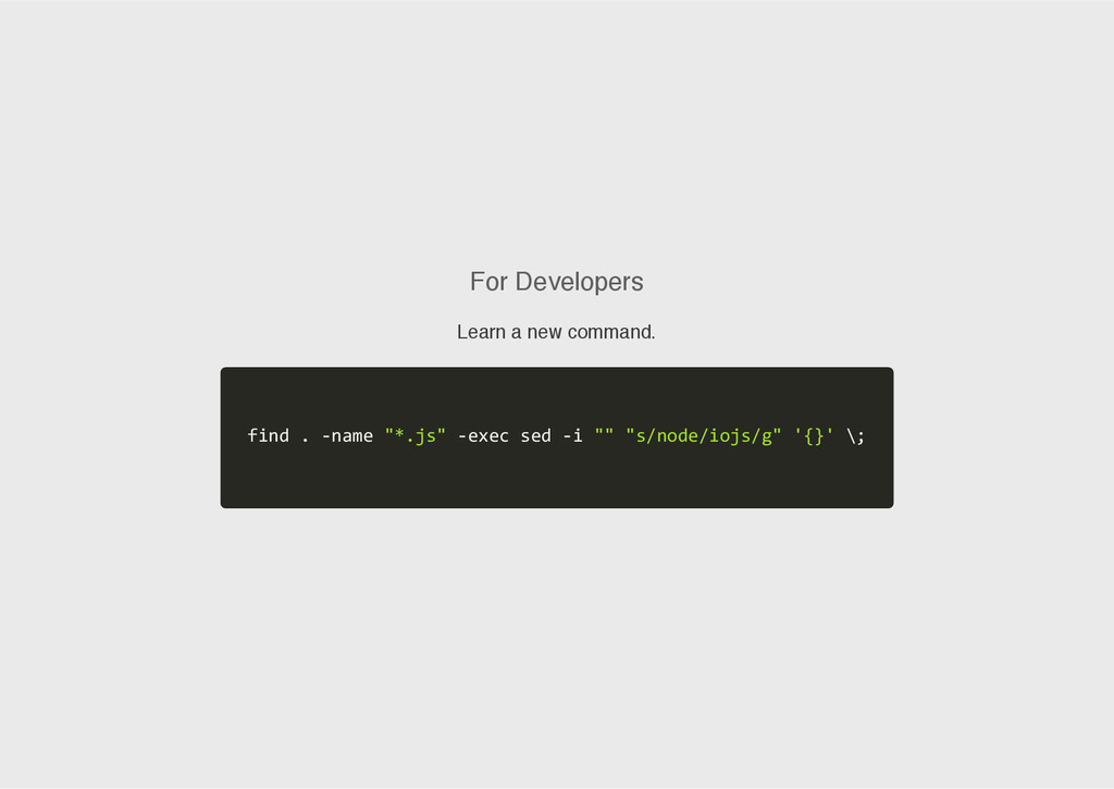 For Developers Learn a new command. f i n d . ‐...