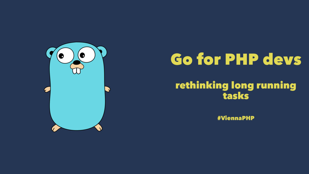 Go for PHP devs rethinking long running tasks #...