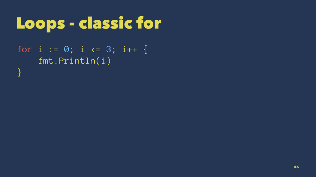 Loops - classic for for i := 0; i <= 3; i++ { f...