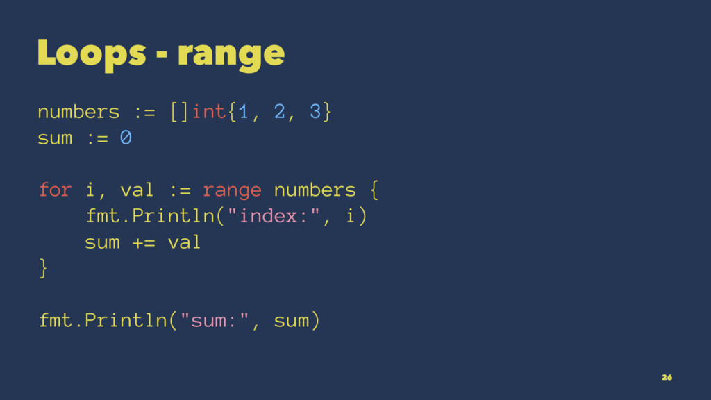 Loops - range numbers := []int{1, 2, 3} sum := ...