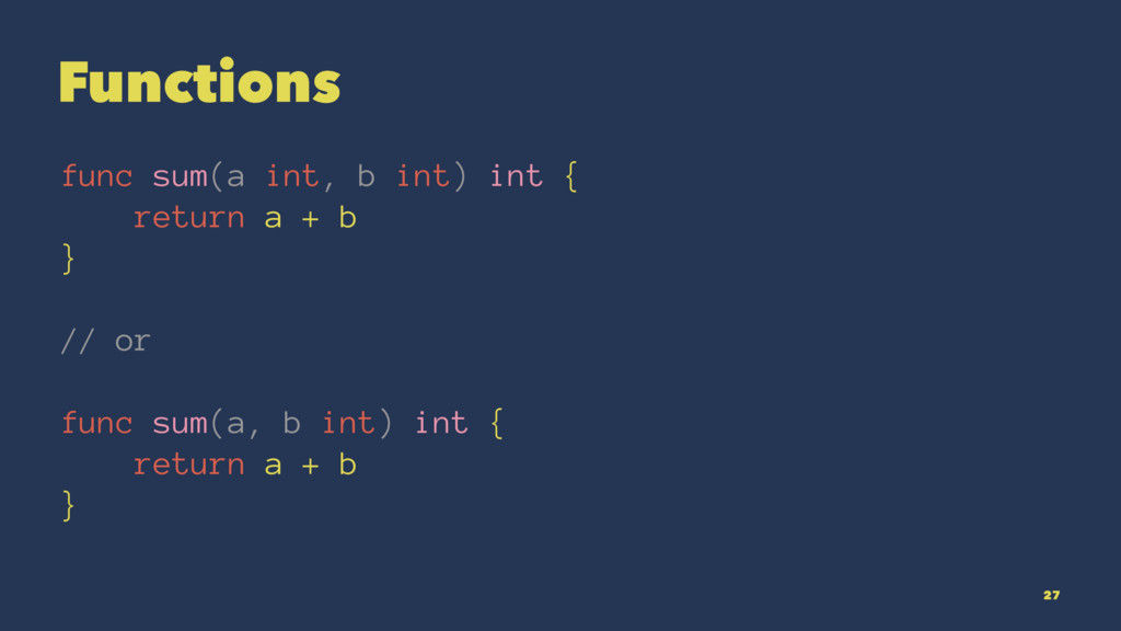 Functions func sum(a int, b int) int { return a...