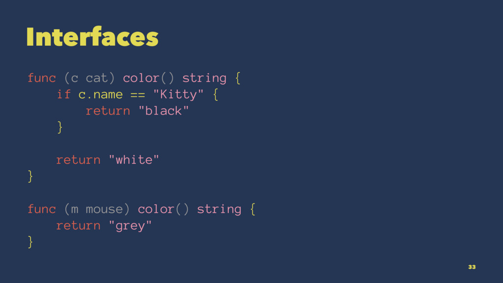 Interfaces func (c cat) color() string { if c.n...