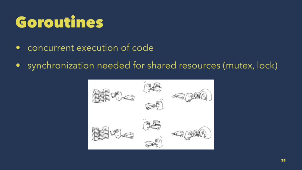 Goroutines • concurrent execution of code • syn...