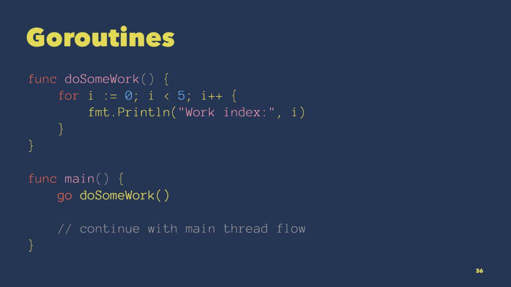 Goroutines func doSomeWork() { for i := 0; i < ...