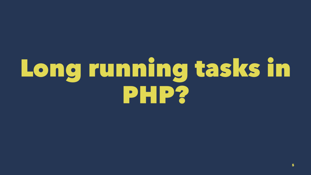 Long running tasks in PHP? 5
