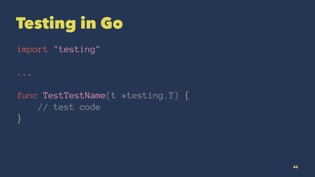 "Testing in Go import ""testing"" ... func TestTes..."
