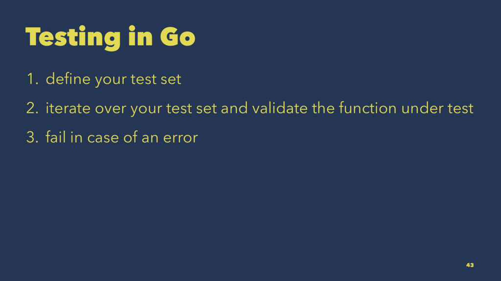 Testing in Go 1. define your test set 2. iterate...