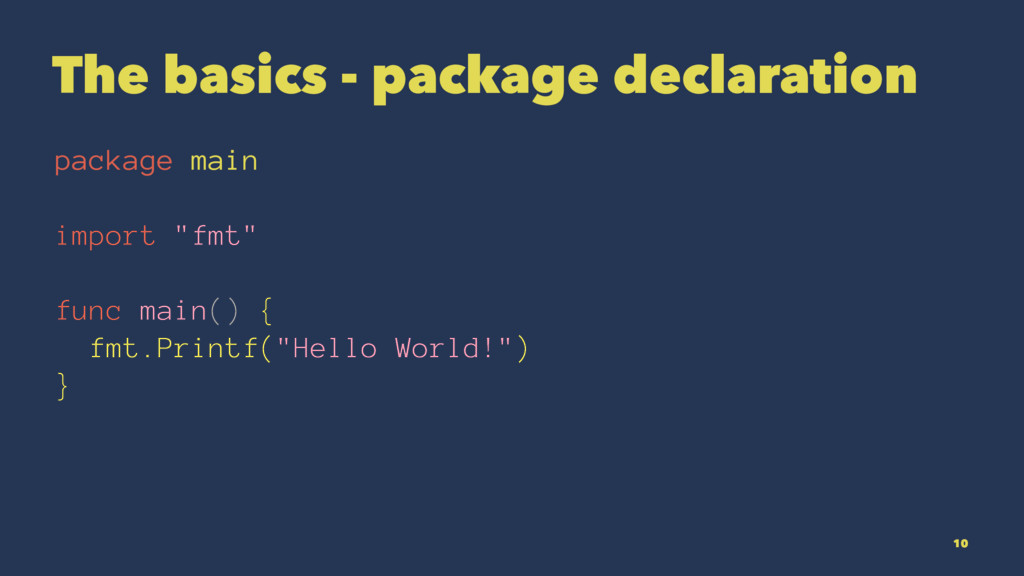 The basics - package declaration package main i...