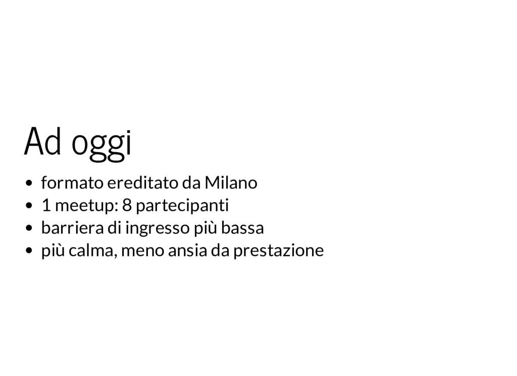 Ad oggi formato ereditato da Milano 1 meetup: 8...