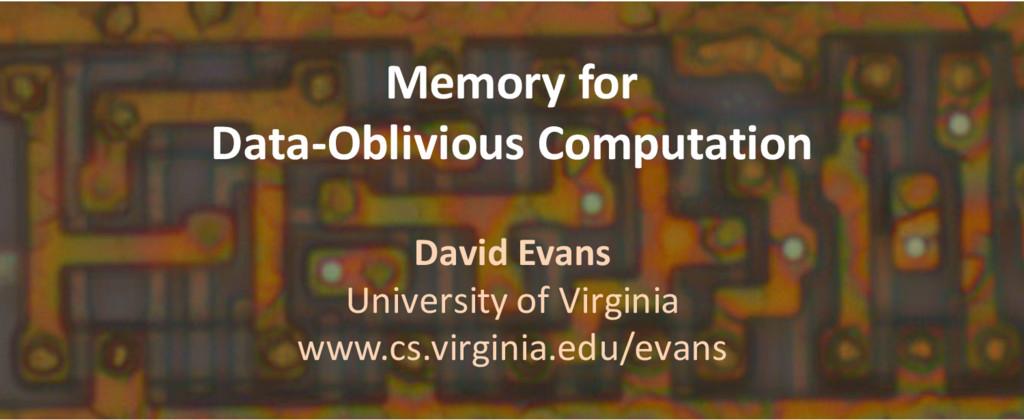 Memory for Data-Oblivious Computation David Eva...