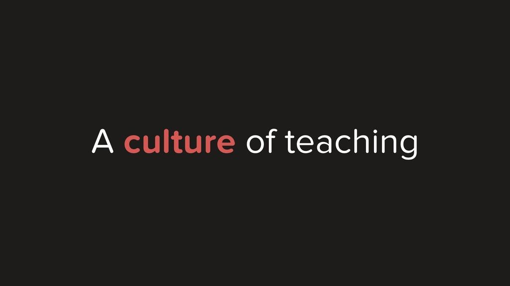 A culture of teaching