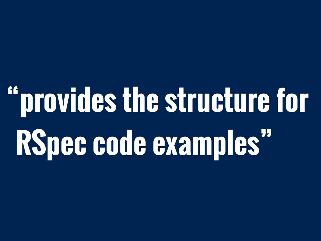 """provides the structure for RSpec code examples"""
