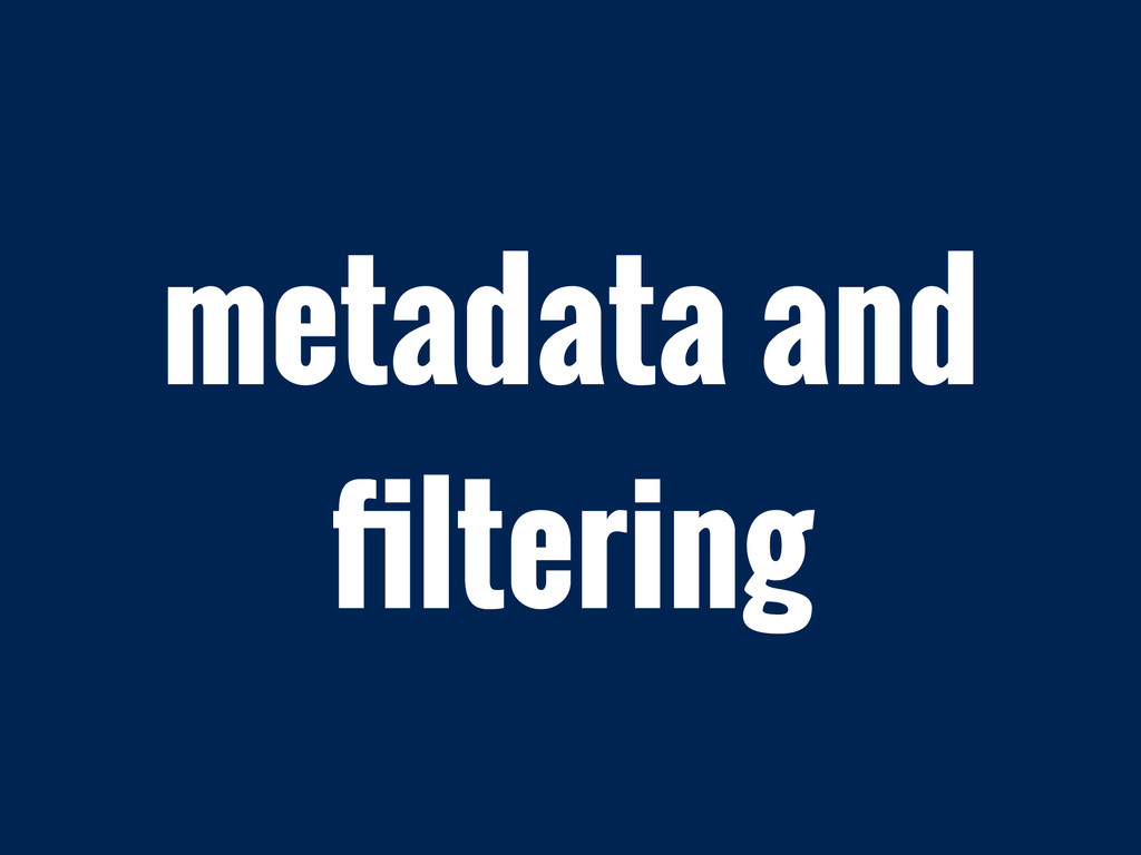 metadata and filtering
