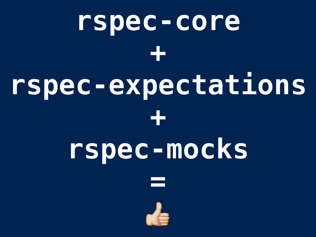 rspec-core + rspec-expectations + rspec-mocks =