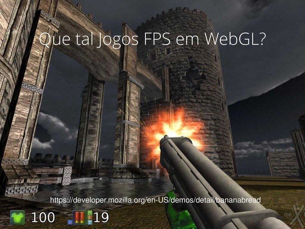 Que tal Jogos FPS em WebGL? https://developer.m...