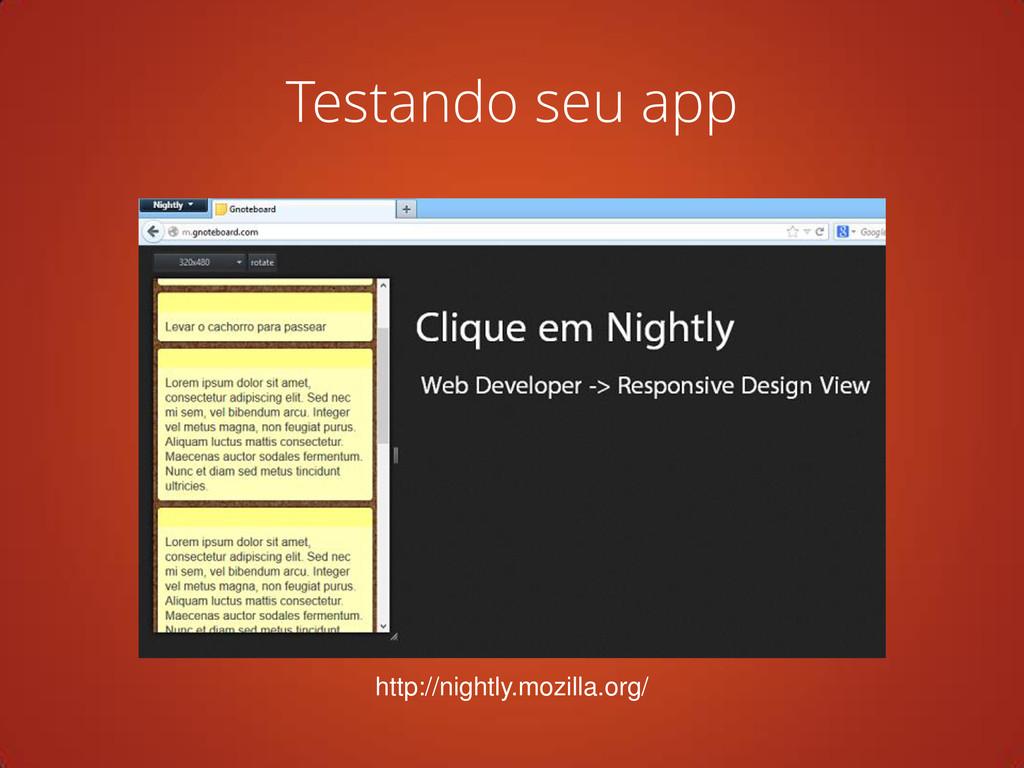 Testando seu app http://nightly.mozilla.org/