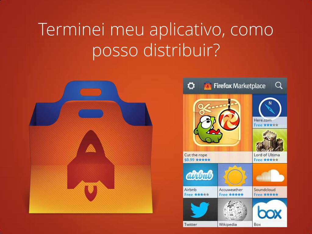 Terminei meu aplicativo, como posso distribuir?
