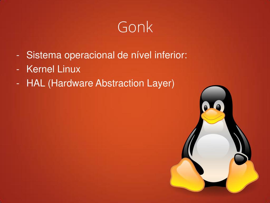 Gonk - Sistema operacional de nível inferior: -...