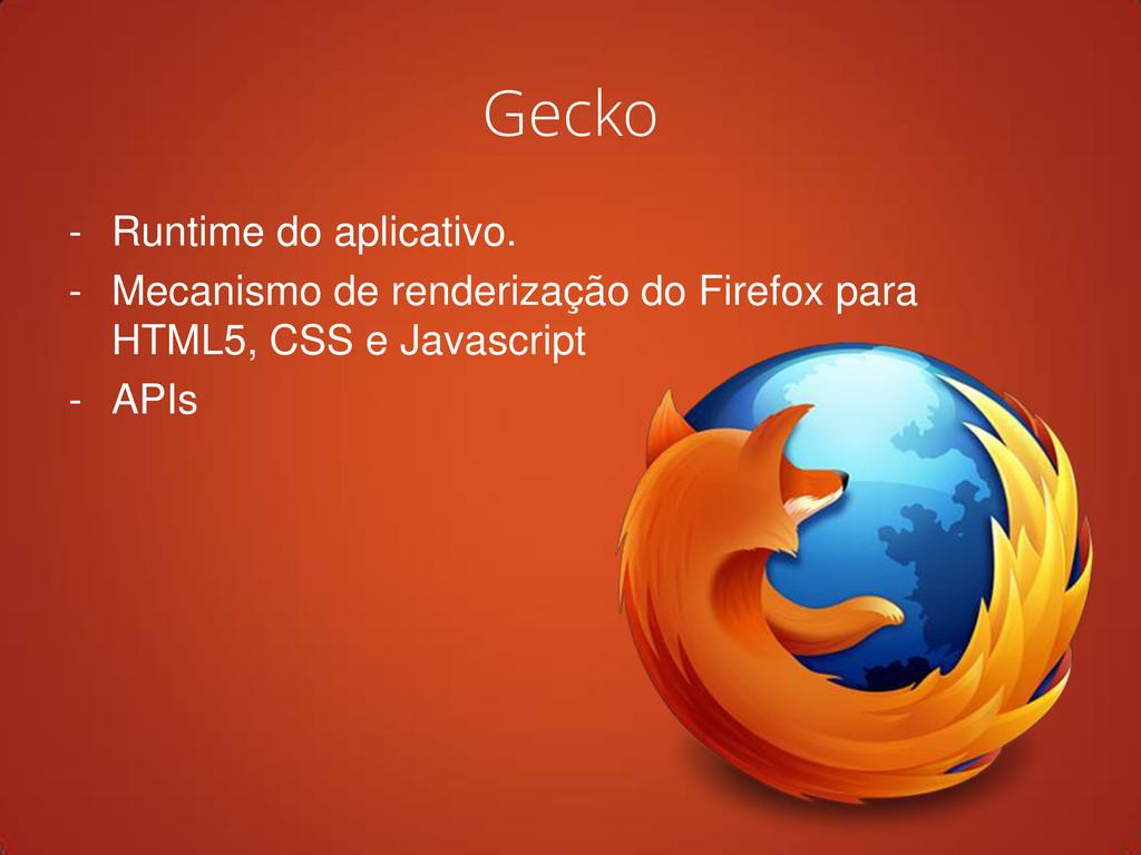 Gecko - Runtime do aplicativo. - Mecanismo de r...