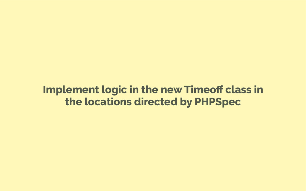 Implement logic in the new Timeoff class in the ...