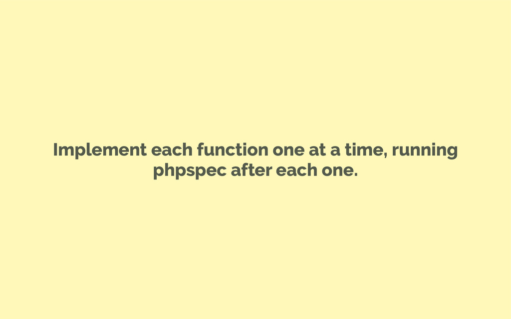 Implement each function one at a time, running ...