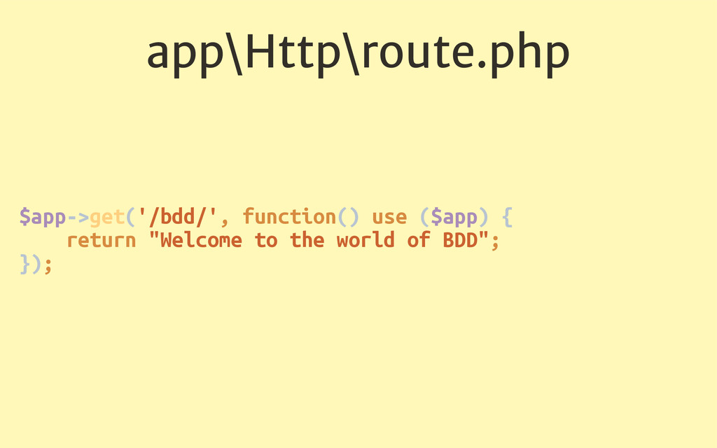app\Http\route.php $app->get('/bdd/', function(...