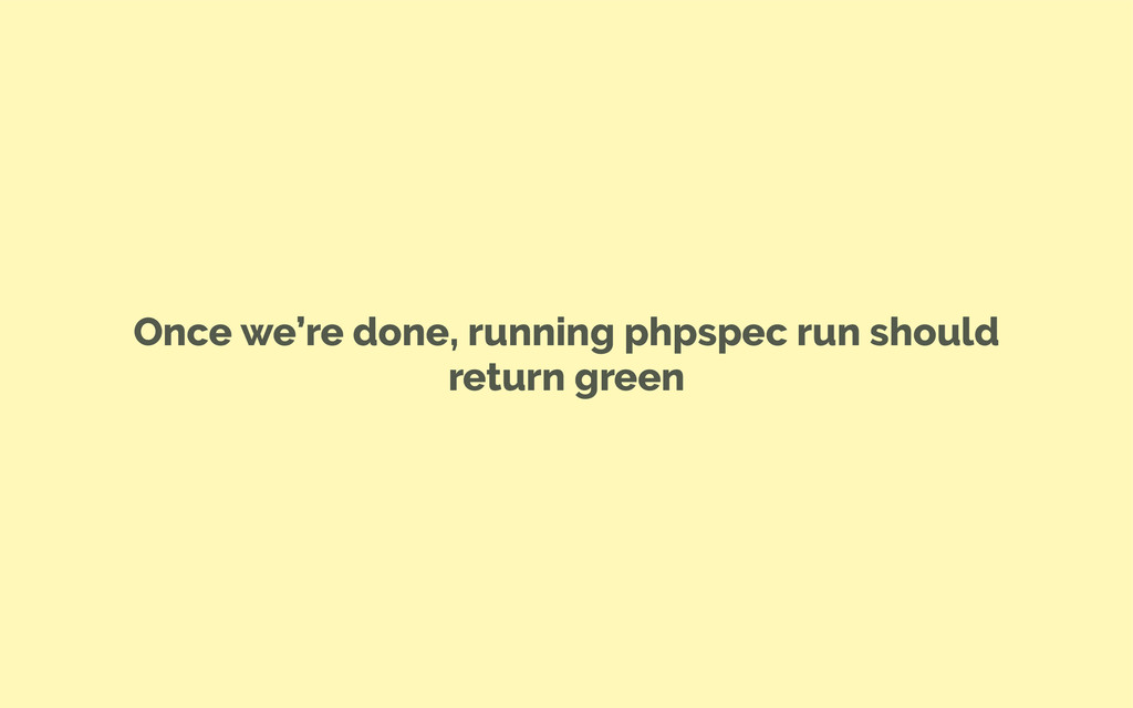 Once we're done, running phpspec run should ret...