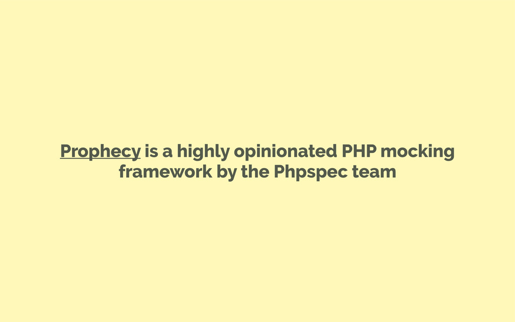 Prophecy is a highly opinionated PHP mocking fr...
