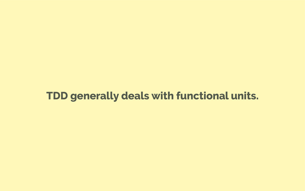 TDD generally deals with functional units.