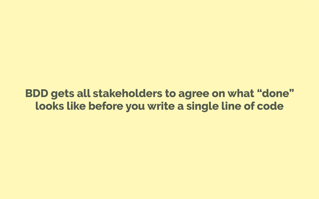 "BDD gets all stakeholders to agree on what ""don..."