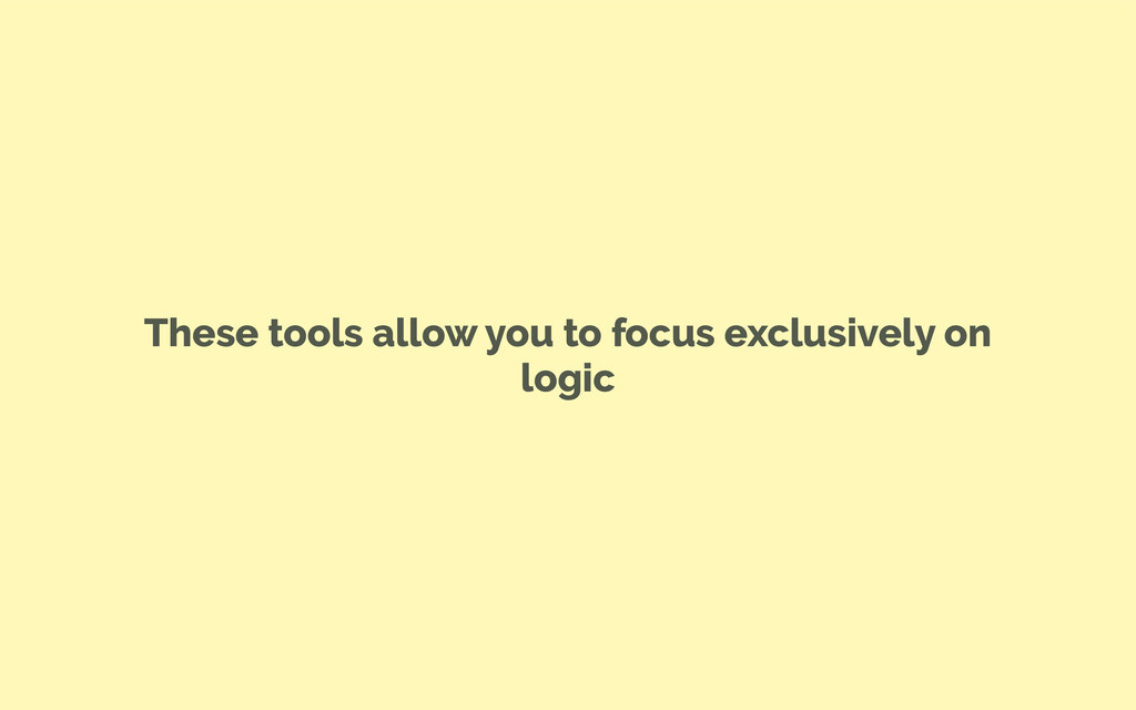 These tools allow you to focus exclusively on l...