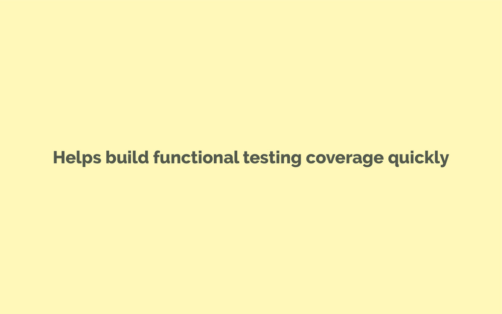 Helps build functional testing coverage quickly