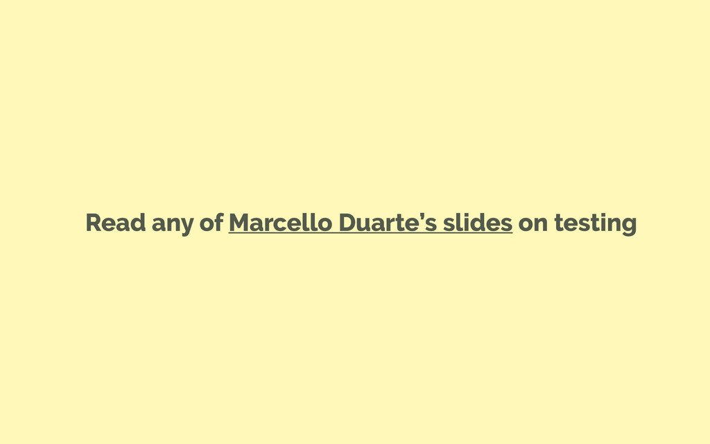 Read any of Marcello Duarte's slides on testing
