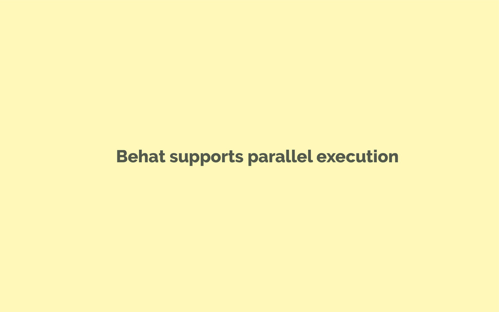 Behat supports parallel execution