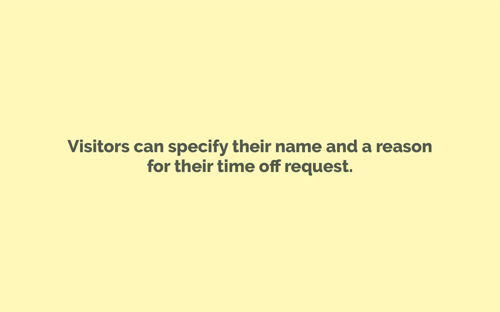 Visitors can specify their name and a reason fo...