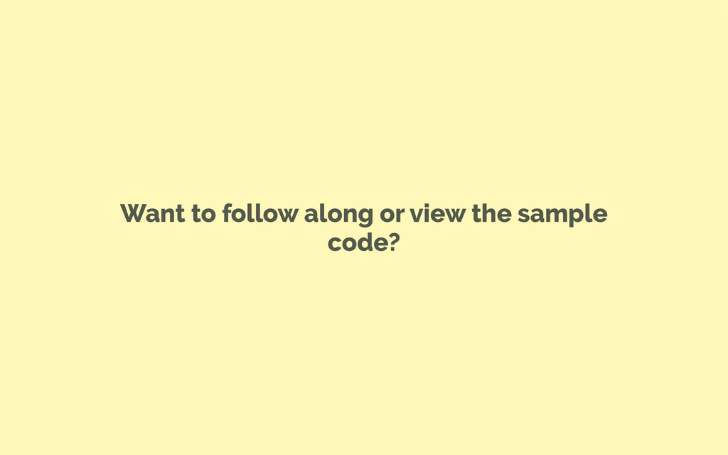Want to follow along or view the sample code?
