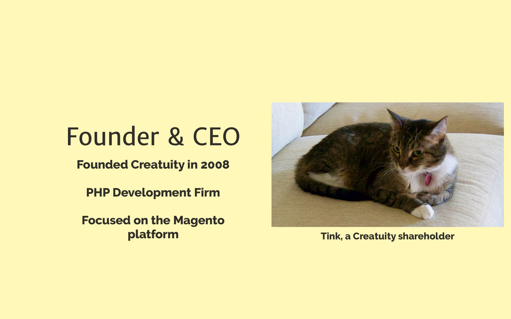 Founder & CEO Founded Creatuity in 2008 PHP Dev...